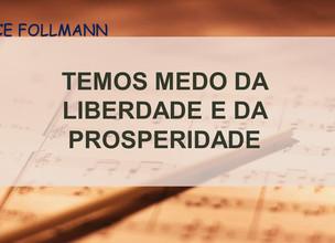 TEMOS MEDO DA LIBERDADE E DE PROSPERIDADE!!