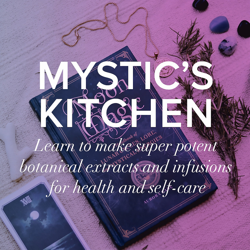Mystic's Kitchen: Learn to Make Super-Potent Plant Remedies for Health & Self-Care