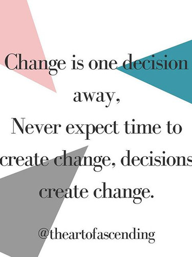 Our lives are shaped by the decisions we make today, and have made yesterday... we have to decide to want more, do more, be more...