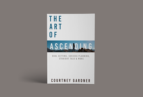The Art of Ascending: Goal Setting, Success Planning, Straight Talk & More