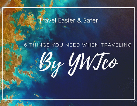 YWTco's 6 Must Have's When Traveling!
