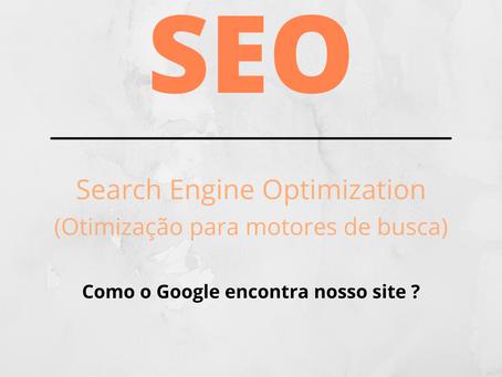 SEO , como o Google encontra seu site ?