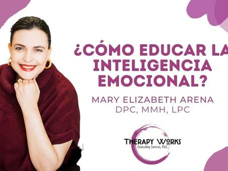¿Cómo Educar La Inteligencia Emocional?. Por: Mary Elizabeth Arena