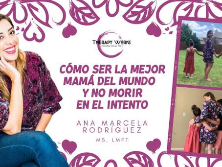 Cómo ser la mejor mamá del mundo y no morir en el intento.  Por Ana Marcela Rodríguez