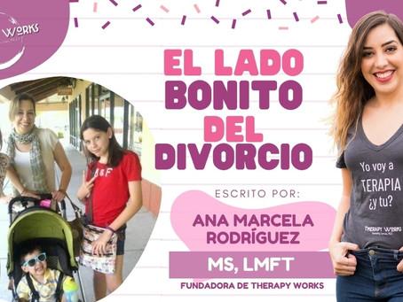 El Lado Bonito del Divorcio Por : Ana Marcela  Rodríguez, MS, LMFT