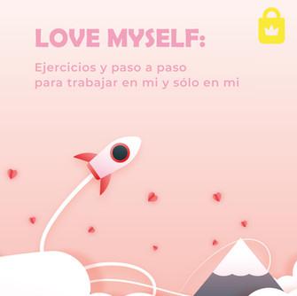 LOVE MYSELF: Ejercicios y paso a paso para trabajar en mi y sólo en mi