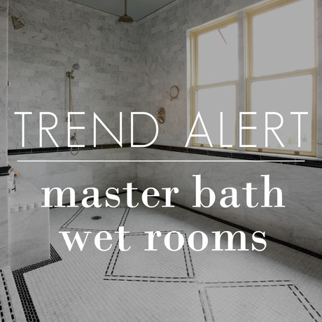 Trend Alert: Master Bath Wet Rooms
