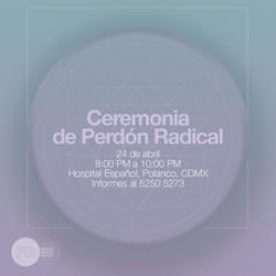CEREMONIA DE PERDÓN RADICAL