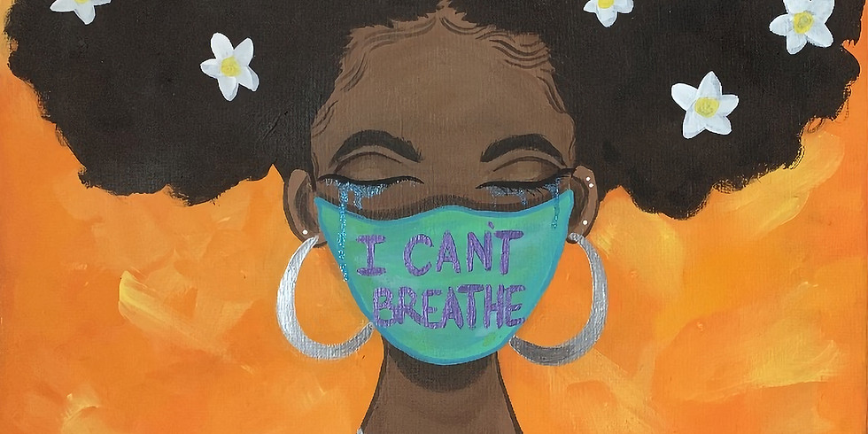 07/12 I Can't Breathe (In-Studio or Virtual) Sip & Paint