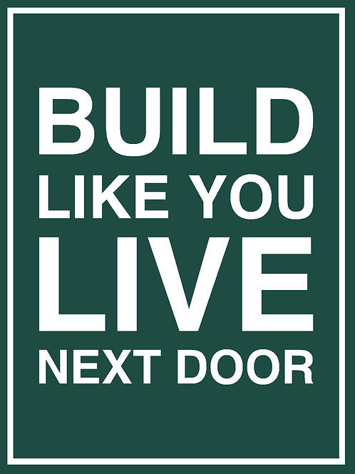 Yard Signs — Build Like You Live Next Door – Green