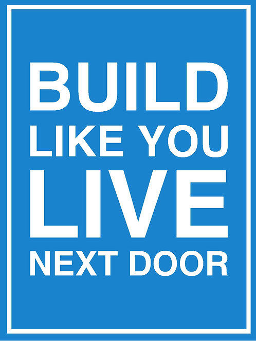 Yard Signs — Build Like You Live Next Door – Blue