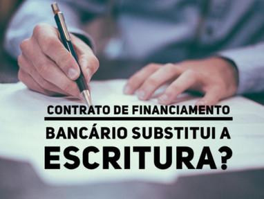 O contrato de financiamento bancário substitui a escritura?