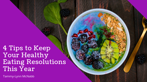 4 Tips to Keep Your Healthy Eating Resolutions This Year