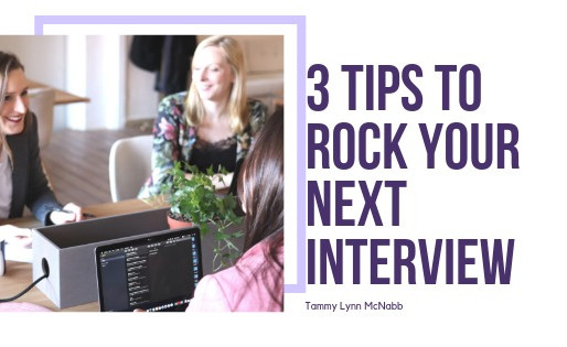 3 Tips to Rock Your Next Interview