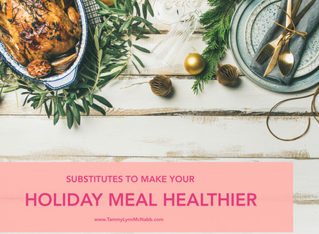 SUBSTITUTES TO MAKE YOUR HOLIDAY MEAL HEALTHIER