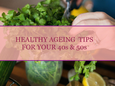 Tips Healthy Ageing In Your 40s & 50s