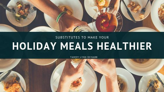 Substitutes to Make Your Holiday Meals Healthier