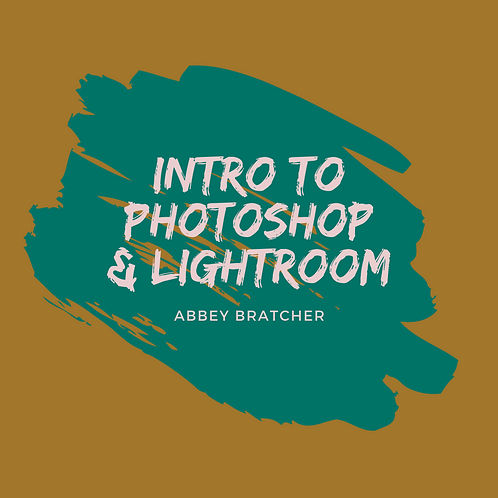 Intro to Photoshop and Lightroom with Abbey Bratcher