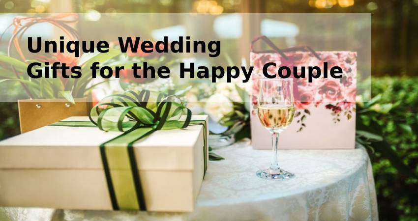 Unique Wedding Gifts for the Happy Couple