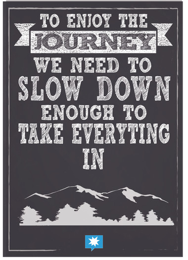 To enjoy the journey we need to slow dow