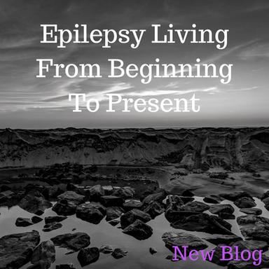 Epilepsy Living From Beginning To Present
