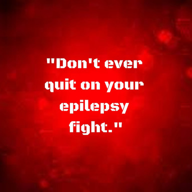 Why I Never Gave Up On My Epilepsy Fight & You Shouldn't Either