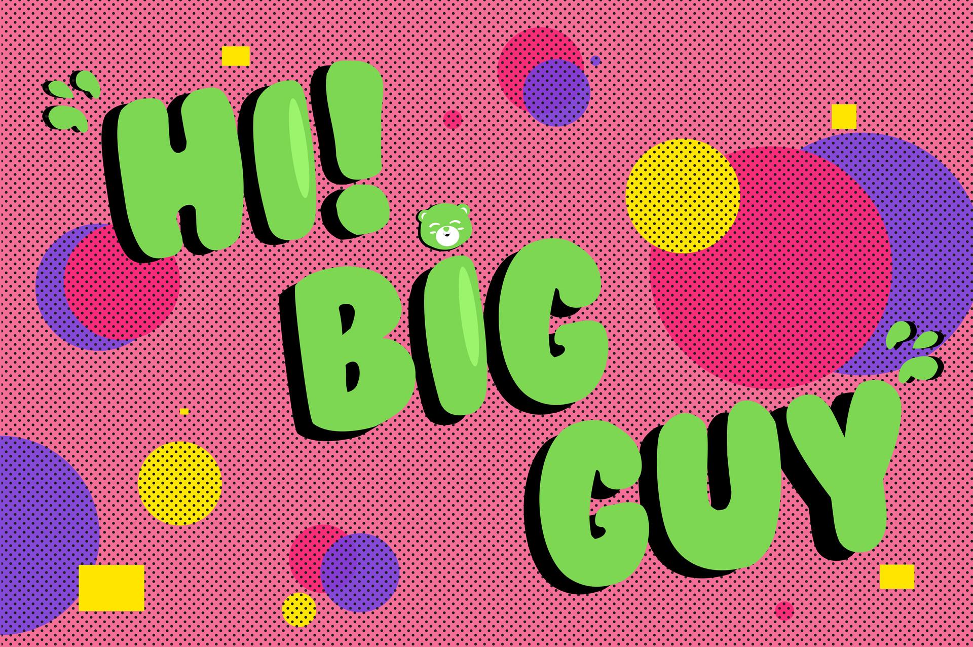 Hey Big Guy