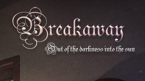 Breakaway - Out of the darkness into the sun.