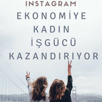 Instagram, ekonomiye kadın iş gücü kazandırıyor!