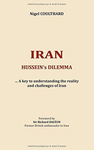 Iran, hussein's dilemma : A key to understanding the reality and challenges of I