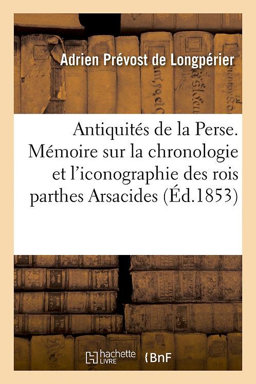 Antiquités de la Perse. Mémoire sur la chronologie et l'iconographie des rois pa