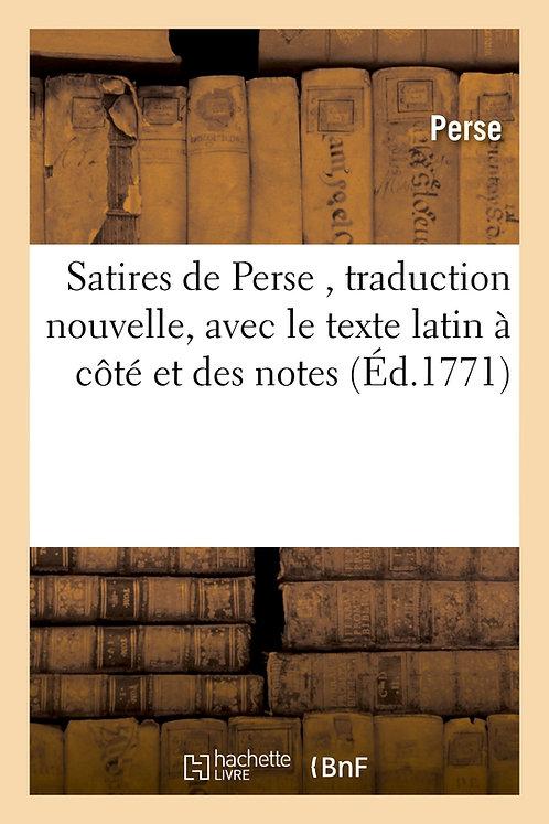 Satires de Perse , traduction nouvelle, avec le texte latin à côté et des notes