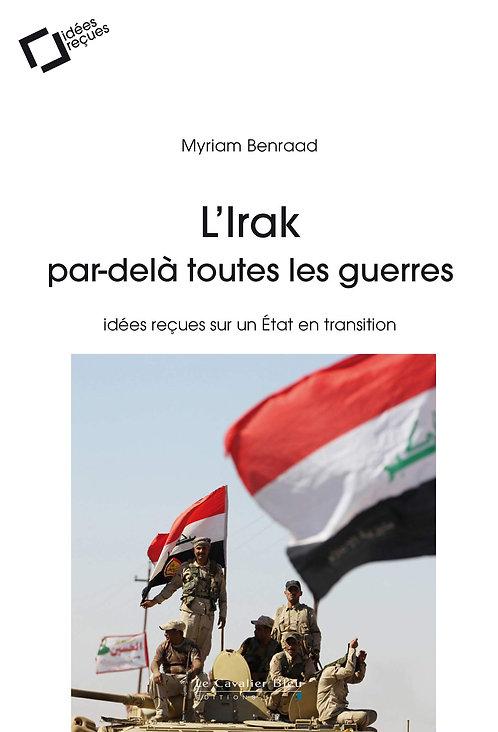 L'Irak par-delà toutes les guerres: Idées reçues sur un Etat en transition