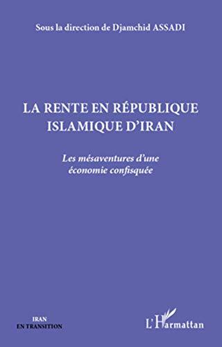 La rente en République islamique d'Iran: Les mésaventures d'une économie confisq