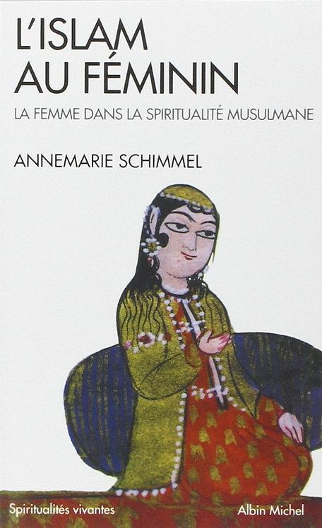 L'Islam au féminin : La Femme dans la spiritualité musulmane