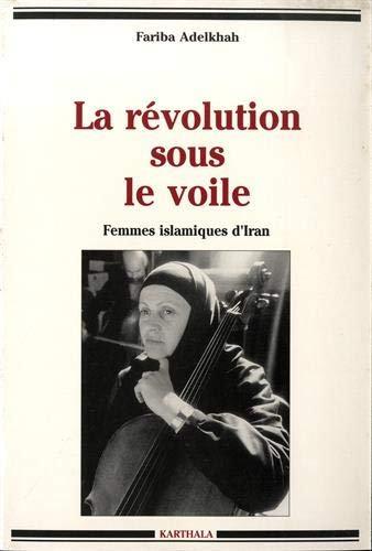 La Révolution sous le voile : Femmes islamiques d'Iran