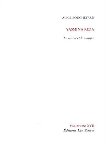 Yasmina Reza : Le miroir et le masque