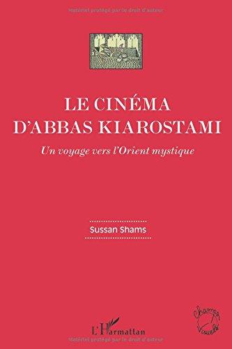 Cinema d'Abbas Kiarostami un Voyage Vers l'Orient Mystique