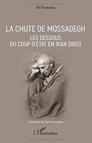 La chute de Mossadegh: Les dessous du coup d'Etat en Iran (1953)