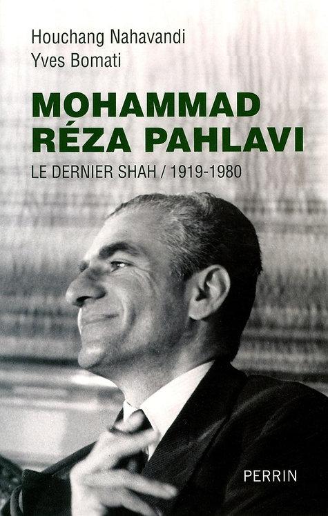 Mohammad Réza Pahlavi : le dernier Shah / 1919-1980