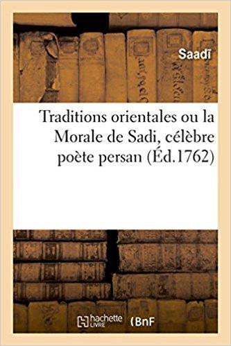 Traditions orientales ou la Morale de Sadi, célèbre poète persan