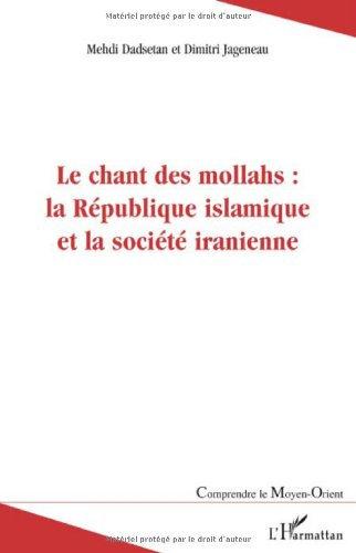 Le chant des mollahs : la République islamique et la societé iranienne
