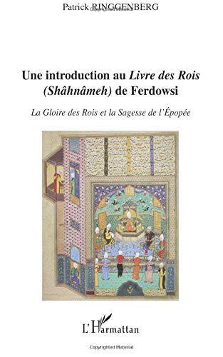 Une introduction au Livre des Rois (Shâhnâmeh) de Ferdowsi