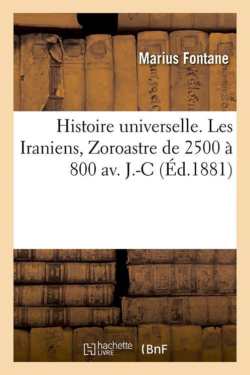 Histoire universelle. Les Iraniens, Zoroastre de 2500 à 800 av. J.-C.