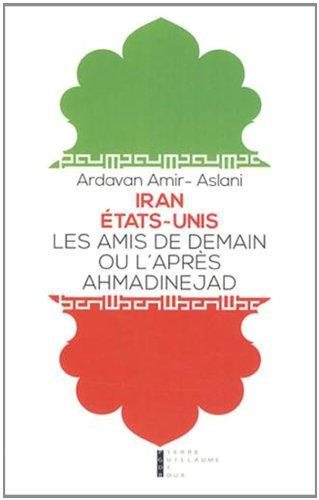 Iran - Etat-Unis : Les amis de demain ou l'après-Ahmadinejad