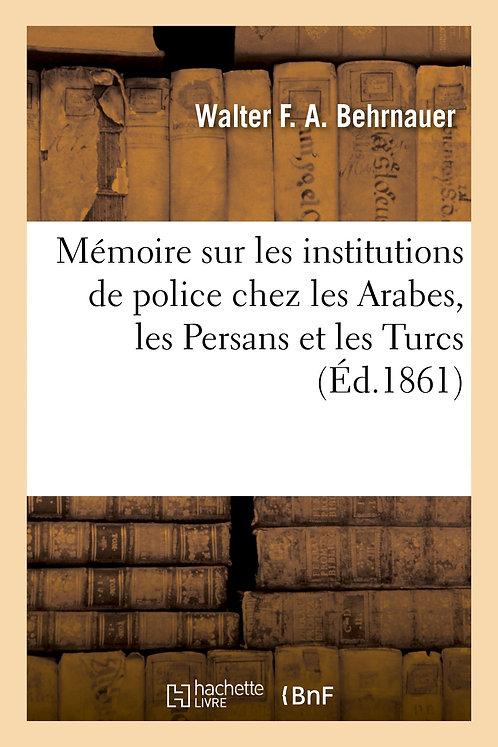 Mémoire sur les institutions de police chez les Arabes, les Persans et les Turcs