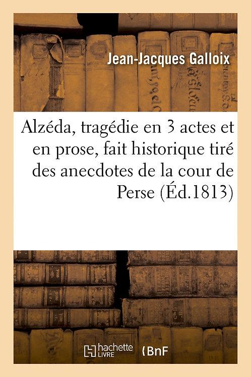 Alzéda, tragédie en 3 actes et en prose, fait historique tiré des anecdotes de l