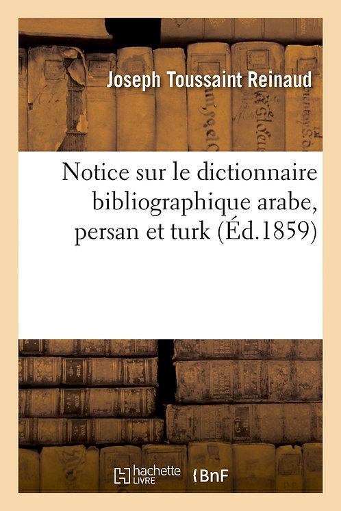Notice sur le dictionnaire bibliographique arabe, persan et turk