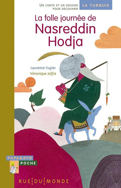 La folle journée de Nasreddin Hodja : Un conte et un dossier pour découvrir la T
