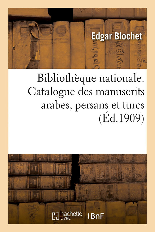 Bibliothèque nationale. Catalogue des manuscrits arabes, persans et turcs: offer